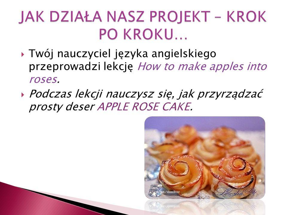  Twój nauczyciel języka angielskiego przeprowadzi lekcję How to make apples into roses.
