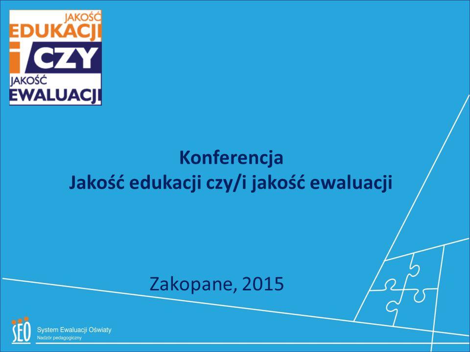 Konferencja Jakość edukacji czy/i jakość ewaluacji Zakopane, 2015
