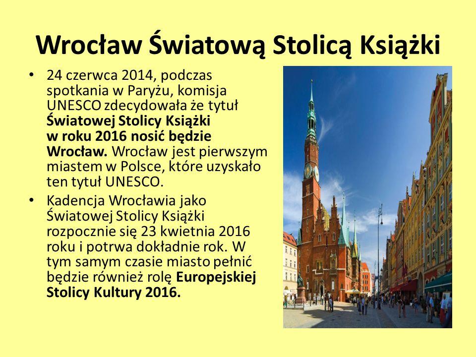 Wrocław Światową Stolicą Książki 24 czerwca 2014, podczas spotkania w Paryżu, komisja UNESCO zdecydowała że tytuł Światowej Stolicy Książki w roku 201