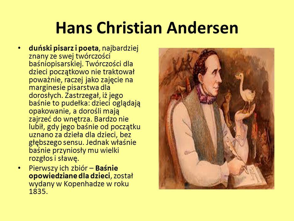 Hans Christian Andersen duński pisarz i poeta, najbardziej znany ze swej twórczości baśniopisarskiej. Twórczości dla dzieci początkowo nie traktował p