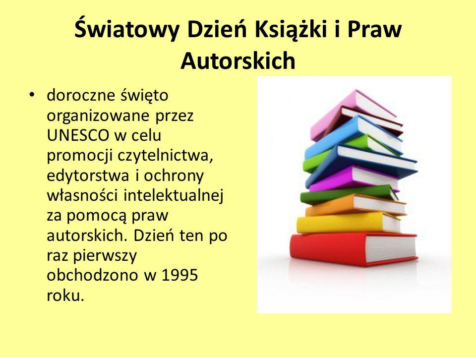 Światowy Dzień Książki i Praw Autorskich doroczne święto organizowane przez UNESCO w celu promocji czytelnictwa, edytorstwa i ochrony własności intele