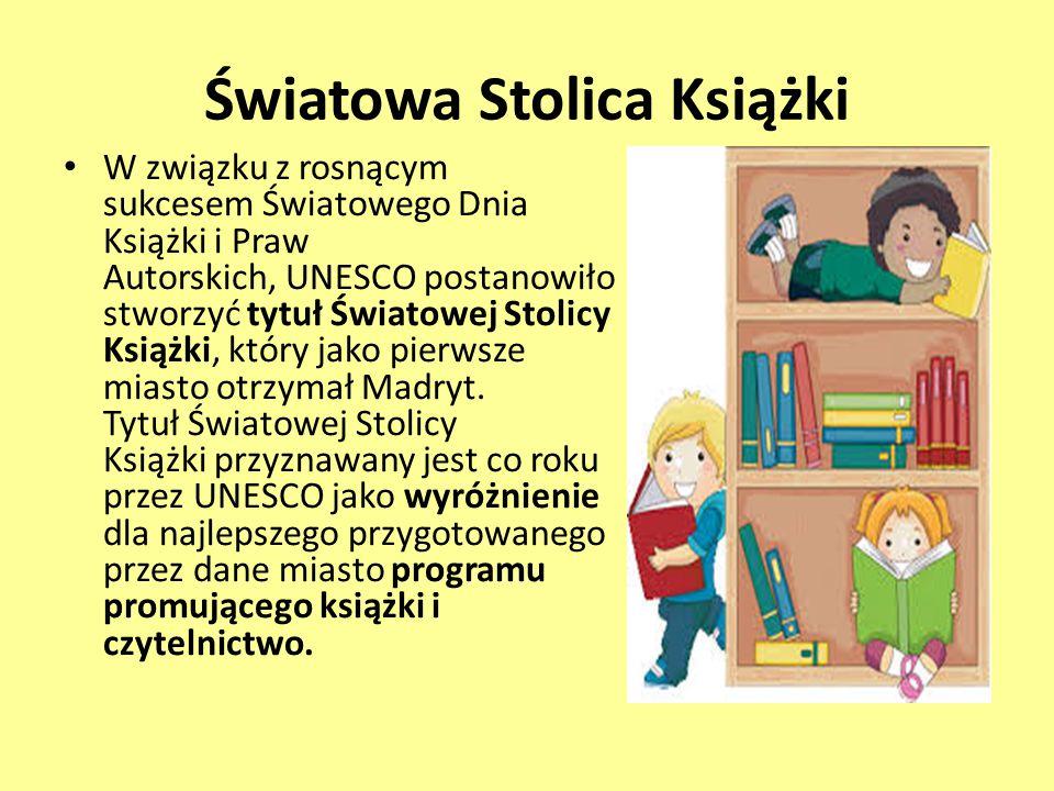 Światowa Stolica Książki W związku z rosnącym sukcesem Światowego Dnia Książki i Praw Autorskich, UNESCO postanowiło stworzyć tytuł Światowej Stolicy