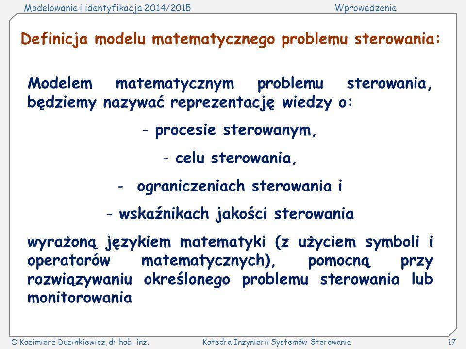 Modelowanie i identyfikacja 2014/2015Wprowadzenie  Kazimierz Duzinkiewicz, dr hab. inż.Katedra Inżynierii Systemów Sterowania17 Modelem matematycznym