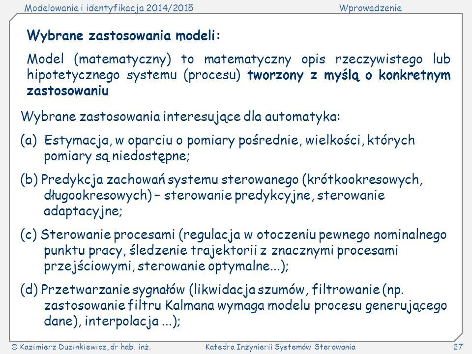 Modelowanie i identyfikacja 2014/2015Wprowadzenie  Kazimierz Duzinkiewicz, dr hab. inż.Katedra Inżynierii Systemów Sterowania27 Wybrane zastosowania