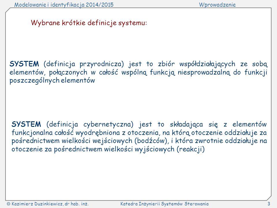Modelowanie i identyfikacja 2014/2015Wprowadzenie  Kazimierz Duzinkiewicz, dr hab. inż.Katedra Inżynierii Systemów Sterowania3 Wybrane krótkie defini