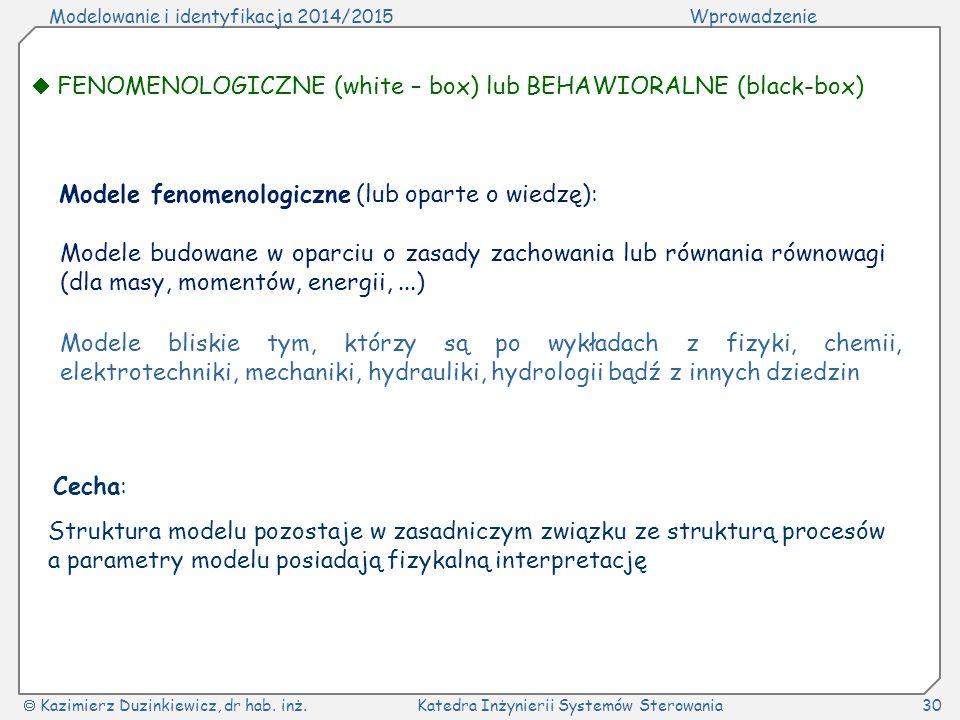 Modelowanie i identyfikacja 2014/2015Wprowadzenie  Kazimierz Duzinkiewicz, dr hab. inż.Katedra Inżynierii Systemów Sterowania30  FENOMENOLOGICZNE (w