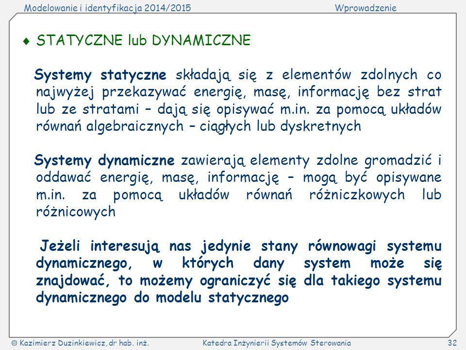 Modelowanie i identyfikacja 2014/2015Wprowadzenie  Kazimierz Duzinkiewicz, dr hab. inż.Katedra Inżynierii Systemów Sterowania32  STATYCZNE lub DYNAM