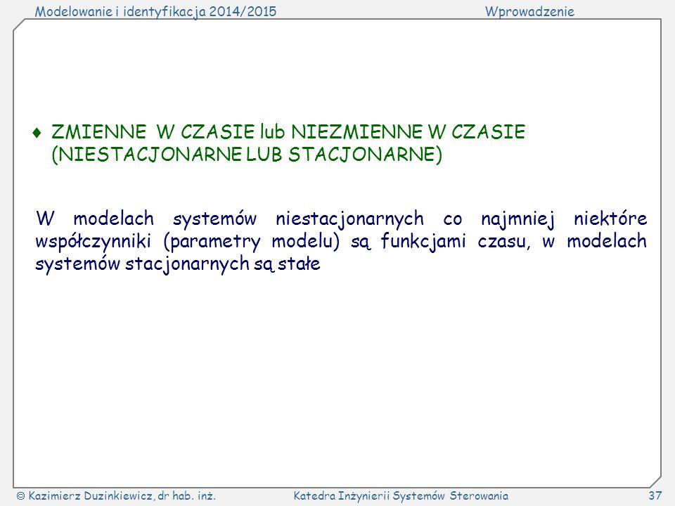 Modelowanie i identyfikacja 2014/2015Wprowadzenie  Kazimierz Duzinkiewicz, dr hab. inż.Katedra Inżynierii Systemów Sterowania37  ZMIENNE W CZASIE lu
