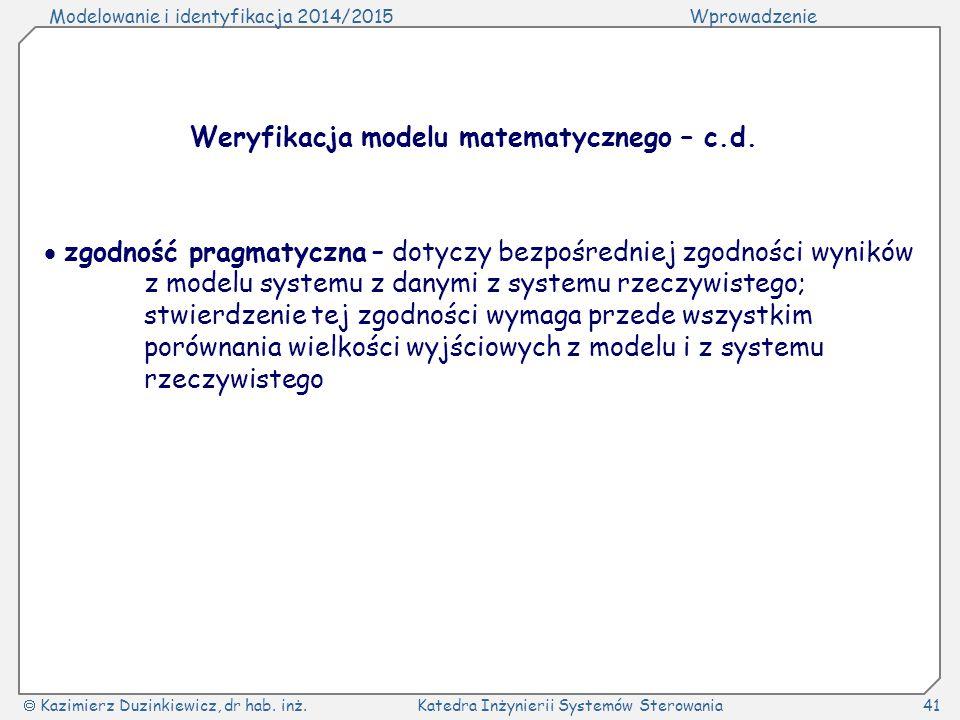 Modelowanie i identyfikacja 2014/2015Wprowadzenie  Kazimierz Duzinkiewicz, dr hab. inż.Katedra Inżynierii Systemów Sterowania41 Weryfikacja modelu ma