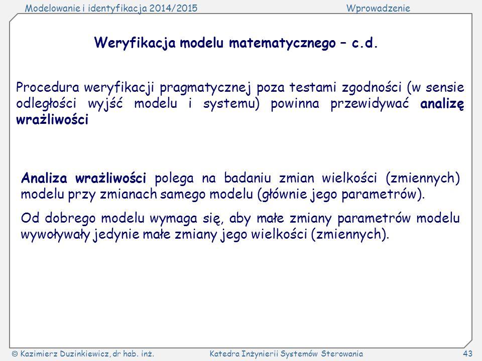 Modelowanie i identyfikacja 2014/2015Wprowadzenie  Kazimierz Duzinkiewicz, dr hab. inż.Katedra Inżynierii Systemów Sterowania43 Procedura weryfikacji