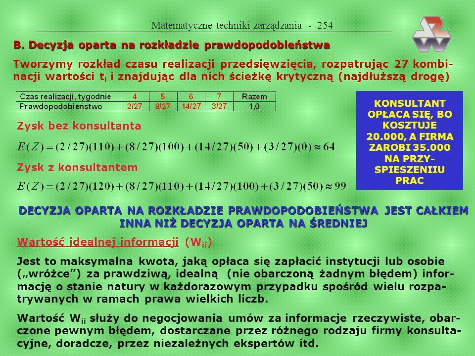  Matematyczne techniki zarządzania - 253 Będziemy szukać najdłuższej drogi w następującej sieci: Czas realizacji niektórych czynności jest zmienną lo
