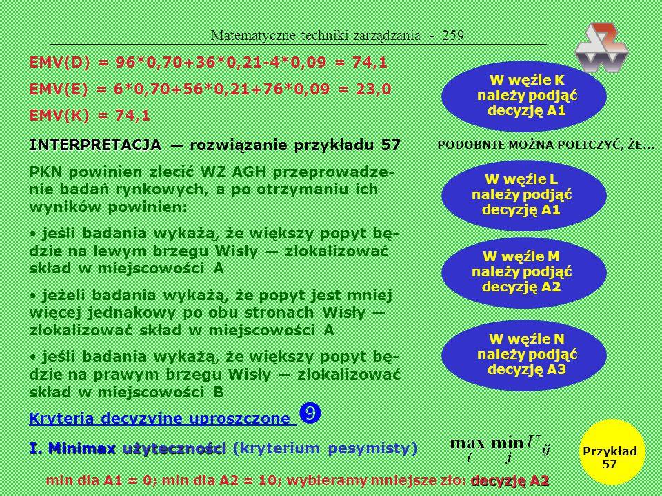 Matematyczne techniki zarządzania - 258 Jak policzyć EMV(C)? Należy posłużyć się rachunkiem bayesowskim p 1 — prawdopodobieństwo wystąpienia stanu S1
