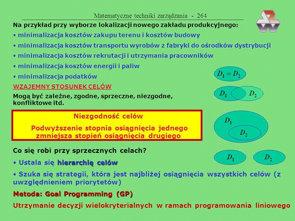 Matematyczne techniki zarządzania - 263 Strategia zrandomizowana Natury: x 1, x 2, x 3, x 4 Rozwiązanie modelu optymalna strategia Natury 0,17 - 0,08