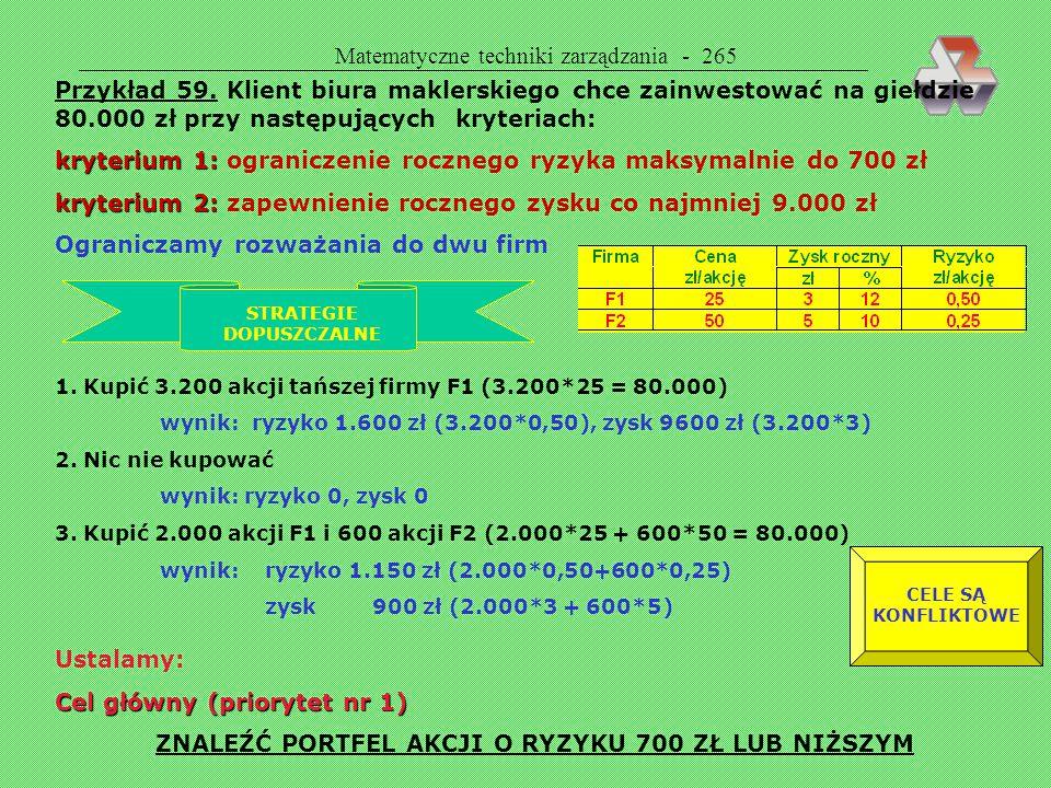 Matematyczne techniki zarządzania - 264 Na przykład przy wyborze lokalizacji nowego zakładu produkcyjnego: minimalizacja kosztów zakupu terenu i koszt