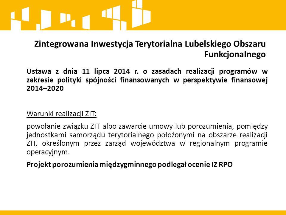 Zintegrowana Inwestycja Terytorialna Lubelskiego Obszaru Funkcjonalnego - zapisy w Umowie Partnerstwa ZIT na terenie miast wojewódzkich i obszarów powiązanych z nimi funkcjonalnie finansowany jest obligatoryjnie ze środków alokacji RPO.