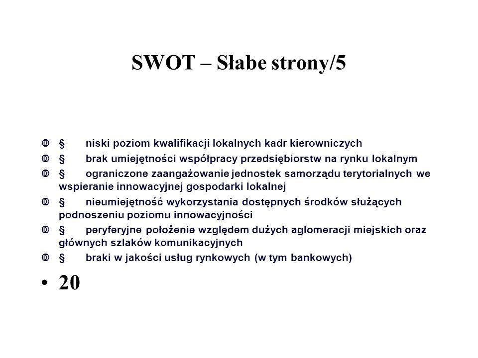 SWOT – Słabe strony/5  niski poziom kwalifikacji lokalnych kadr kierowniczych  brak umiejętności współpracy przedsiębiorstw na rynku lokalnym  o