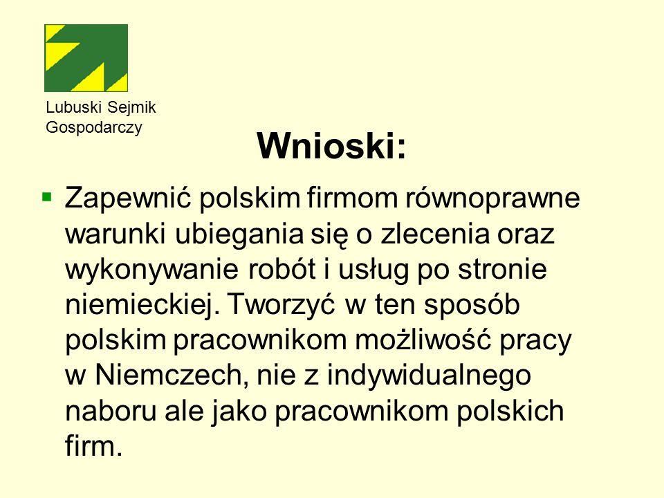 Wnioski:  Zapewnić polskim firmom równoprawne warunki ubiegania się o zlecenia oraz wykonywanie robót i usług po stronie niemieckiej.