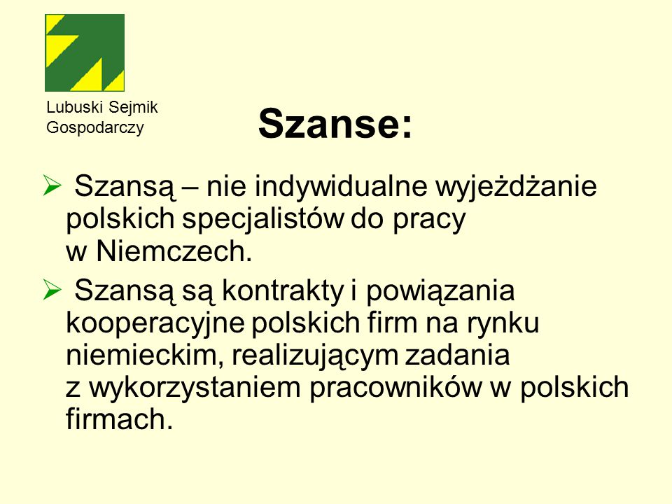 Szanse:  Szansą – nie indywidualne wyjeżdżanie polskich specjalistów do pracy w Niemczech.