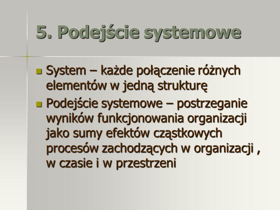 5. Podejście systemowe System – każde połączenie różnych elementów w jedną strukturę System – każde połączenie różnych elementów w jedną strukturę Pod