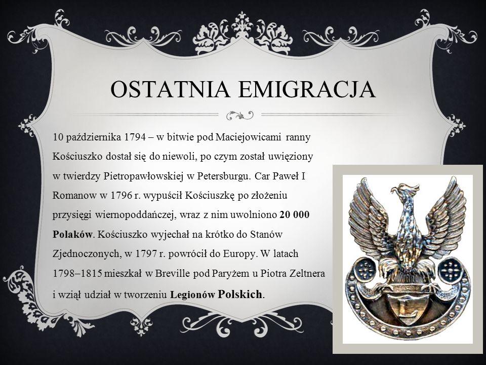 OSTATNIA EMIGRACJA 10 października 1794 – w bitwie pod Maciejowicami ranny Kościuszko dostał się do niewoli, po czym został uwięziony w twierdzy Pietr