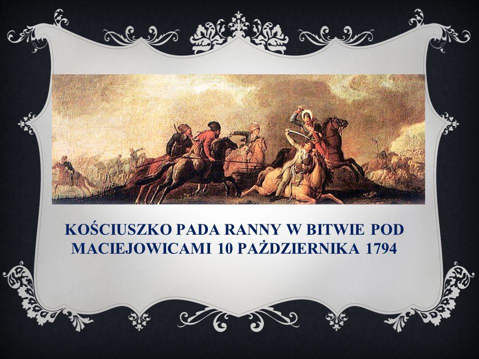 KOŚCIUSZKO PADA RANNY W BITWIE POD MACIEJOWICAMI 10 PAŻDZIERNIKA 1794