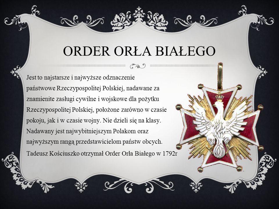 ORDER ORŁA BIAŁEGO Jest to najstarsze i najwyższe odznaczenie państwowe Rzeczypospolitej Polskiej, nadawane za znamienite zasługi cywilne i wojskowe d