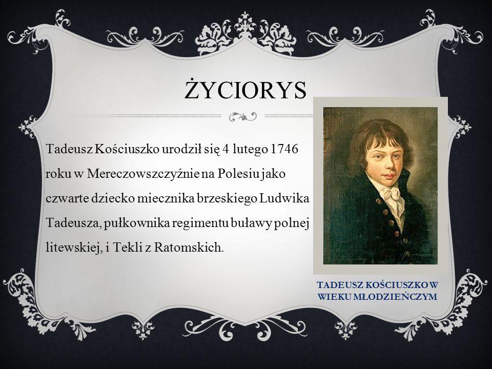 ŻYCIORYS Tadeusz Kościuszko urodził się 4 lutego 1746 roku w Mereczowszczyźnie na Polesiu jako czwarte dziecko miecznika brzeskiego Ludwika Tadeusza,