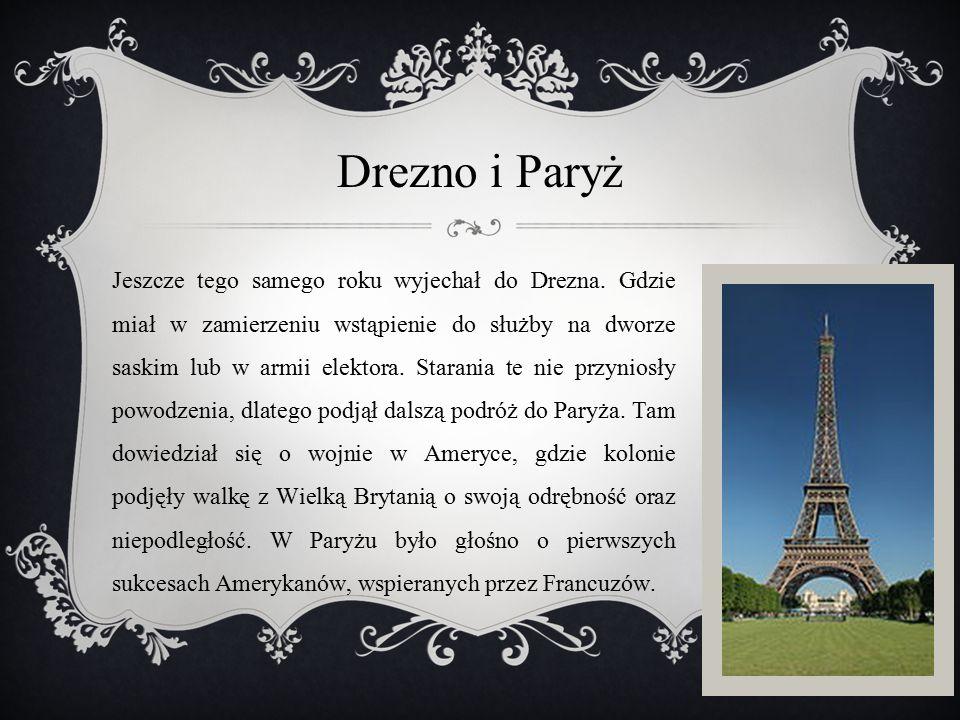 Drezno i Paryż Jeszcze tego samego roku wyjechał do Drezna. Gdzie miał w zamierzeniu wstąpienie do służby na dworze saskim lub w armii elektora. Stara