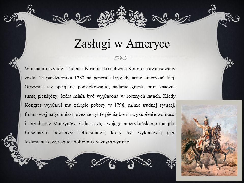 Zasługi w Ameryce W uznaniu czynów, Tadeusz Kościuszko uchwałą Kongresu awansowany został 13 października 1783 na generała brygady armii amerykańskiej