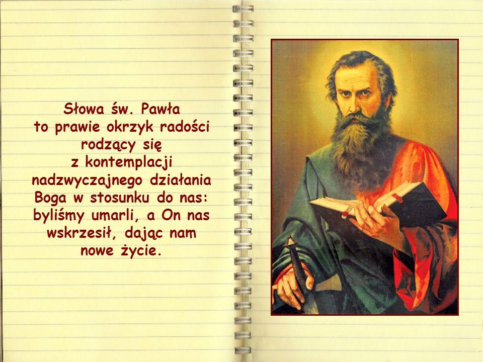 """""""A Bóg, będąc bogaty w miłosierdzie, przez wielką swą miłość, jaką nas umiłował, i to nas, umarłych na skutek występków, razem z Chrystusem przywrócił"""