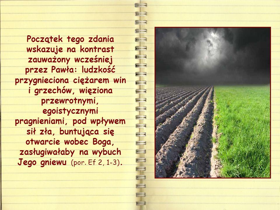 Słowa św. Pawła to prawie okrzyk radości rodzący się z kontemplacji nadzwyczajnego działania Boga w stosunku do nas: byliśmy umarli, a On nas wskrzesi