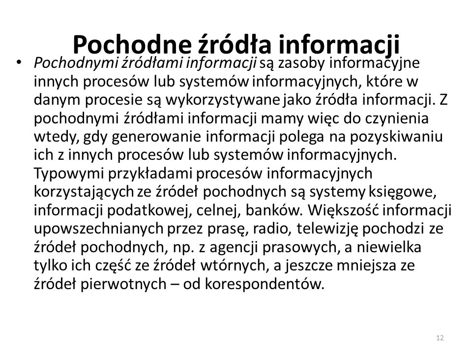 12 Pochodne źródła informacji Pochodnymi źródłami informacji są zasoby informacyjne innych procesów lub systemów informacyjnych, które w danym procesi