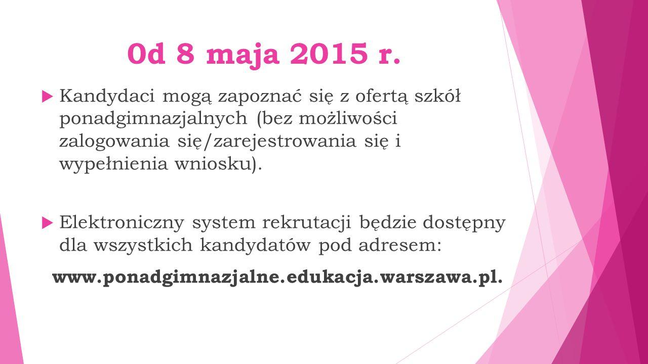 0d 8 maja 2015 r.  Kandydaci mogą zapoznać się z ofertą szkół ponadgimnazjalnych (bez możliwości zalogowania się/zarejestrowania się i wypełnienia wn