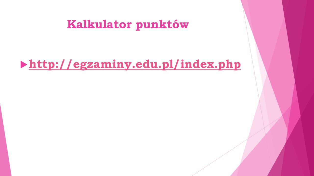 Kalkulator punktów  http://egzaminy.edu.pl/index.php http://egzaminy.edu.pl/index.php
