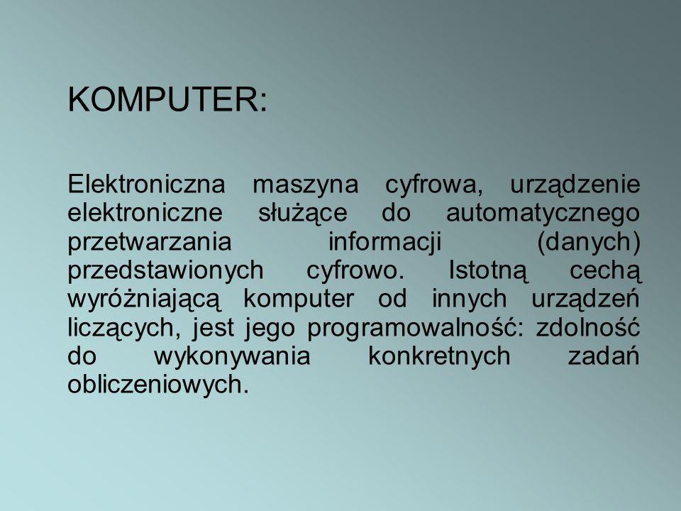 Główne cechy komputera 1.zdolność do zapamiętywania dużej ilości danych (pamięć taśmowa, dyskowa, CD-ROM), 2.możliwość automatycznego wykonywania rozkazów (program komputerowy), 3.programowalność, czyli zdolność do zmiany sposobu działania programu (programowanie) 4.bardzo duża szybkość obliczeń (procesor może wykonać wiele milionów operacji matematycznych w czasie 1 sekundy), 5.możliwość prezentacji wyników w różnej formie (pliku, tabeli, wykresu, tekstu, wydruku, dźwięku, ciągu bitów)