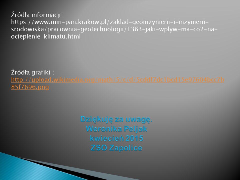 Źródła informacji : https://www.min-pan.krakow.pl/zaklad-geoinzynierii-i-inzynierii- srodowiska/pracownia-geotechnologii/1363-jaki-wplyw-ma-co2-na- ocieplenie-klimatu.html Źródła grafiki : http://upload.wikimedia.org/math/5/c/d/5cddf7dc1bcd15e97604bcc7b 85f7696.png http://upload.wikimedia.org/math/5/c/d/5cddf7dc1bcd15e97604bcc7b 85f7696.png