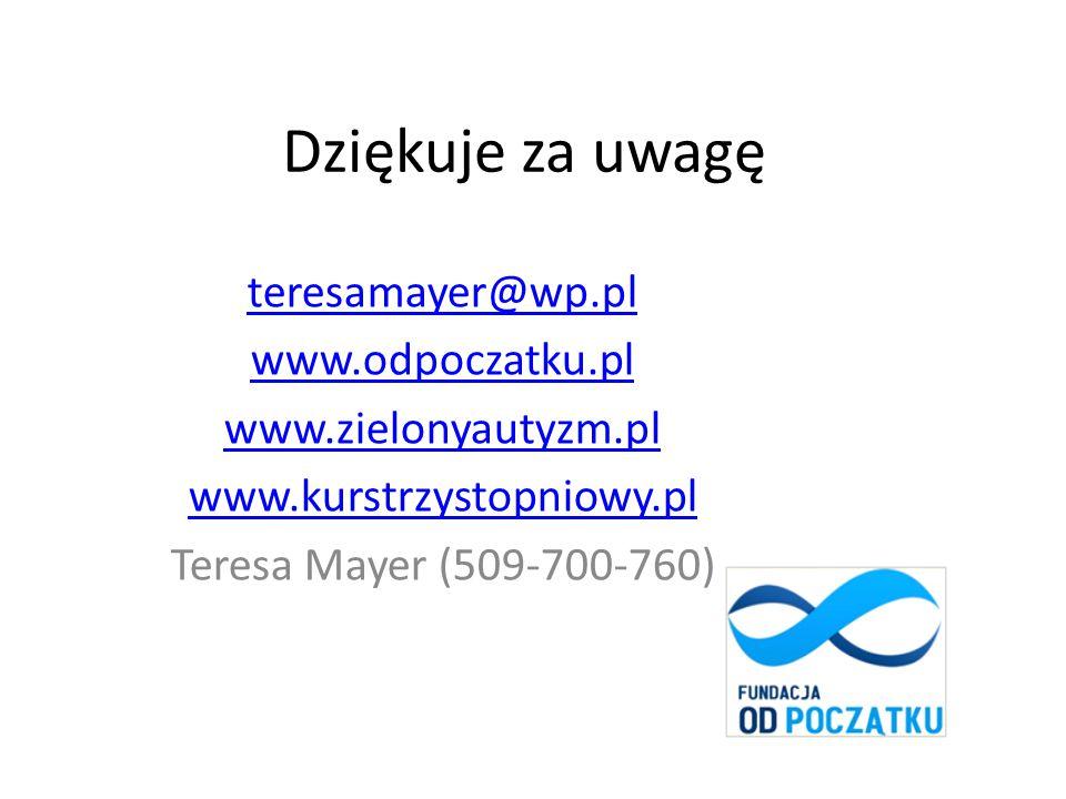 Dziękuje za uwagę teresamayer@wp.pl www.odpoczatku.pl www.zielonyautyzm.pl www.kurstrzystopniowy.pl Teresa Mayer (509-700-760)