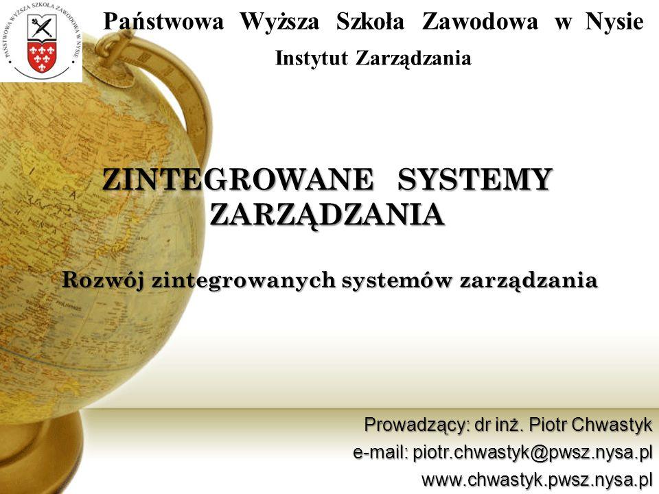 Rozwój zintegrowanych systemów zarządzania ZINTEGROWANE SYSTEMY ZARZĄDZANIA Państwowa Wyższa Szkoła Zawodowa w Nysie Instytut Zarządzania Prowadzący: