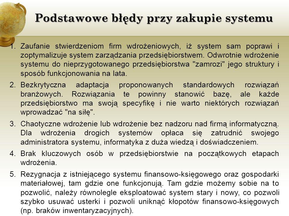 Podstawowe błędy przy zakupie systemu 1.Zaufanie stwierdzeniom firm wdrożeniowych, iż system sam poprawi i zoptymalizuje system zarządzania przedsiębi