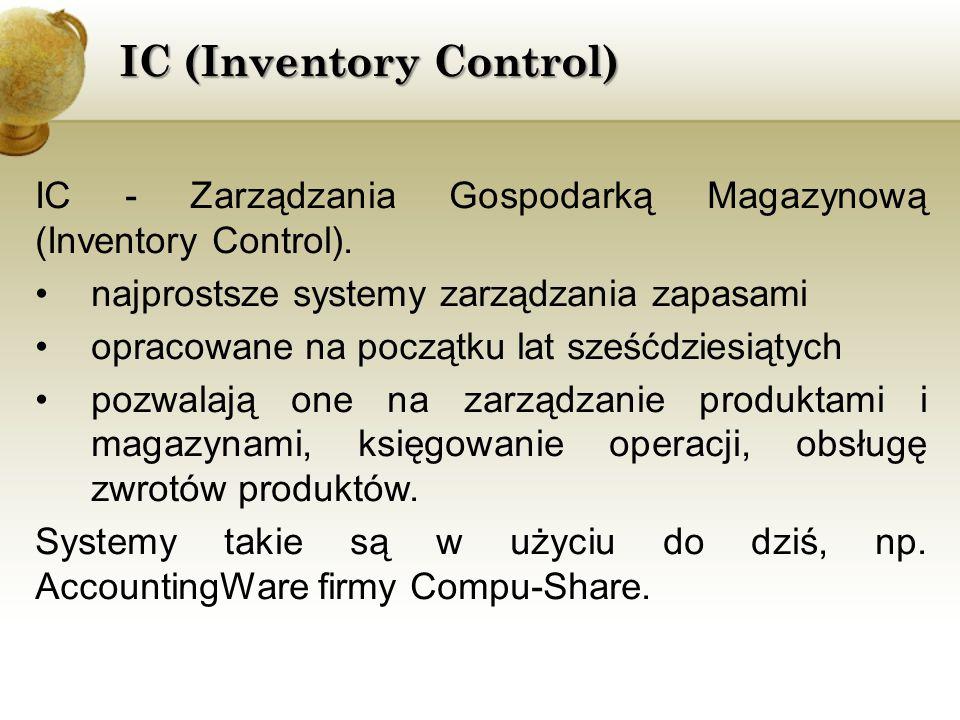 IC (Inventory Control) IC - Zarządzania Gospodarką Magazynową (Inventory Control). najprostsze systemy zarządzania zapasami opracowane na początku lat