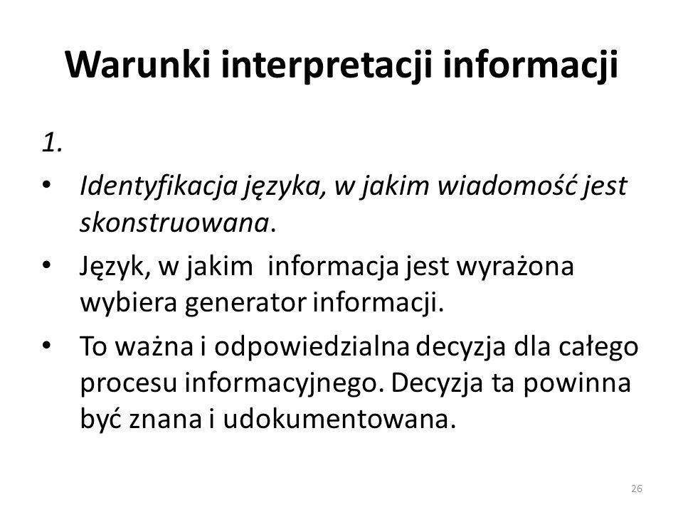 Warunki interpretacji informacji 1. Identyfikacja języka, w jakim wiadomość jest skonstruowana. Język, w jakim informacja jest wyrażona wybiera genera
