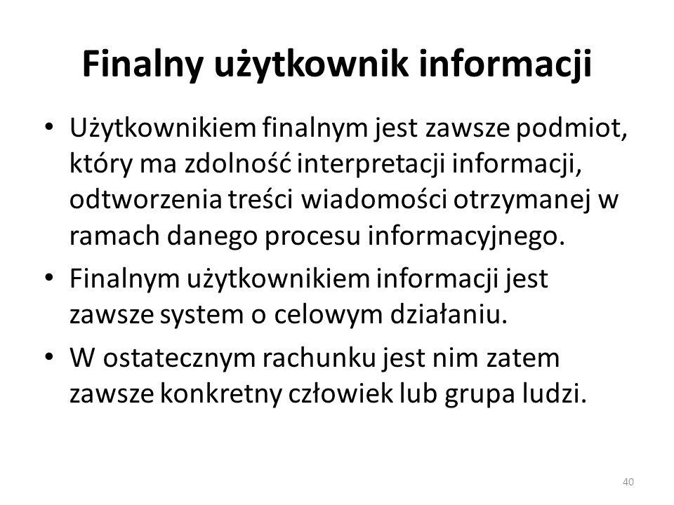 Finalny użytkownik informacji Użytkownikiem finalnym jest zawsze podmiot, który ma zdolność interpretacji informacji, odtworzenia treści wiadomości ot