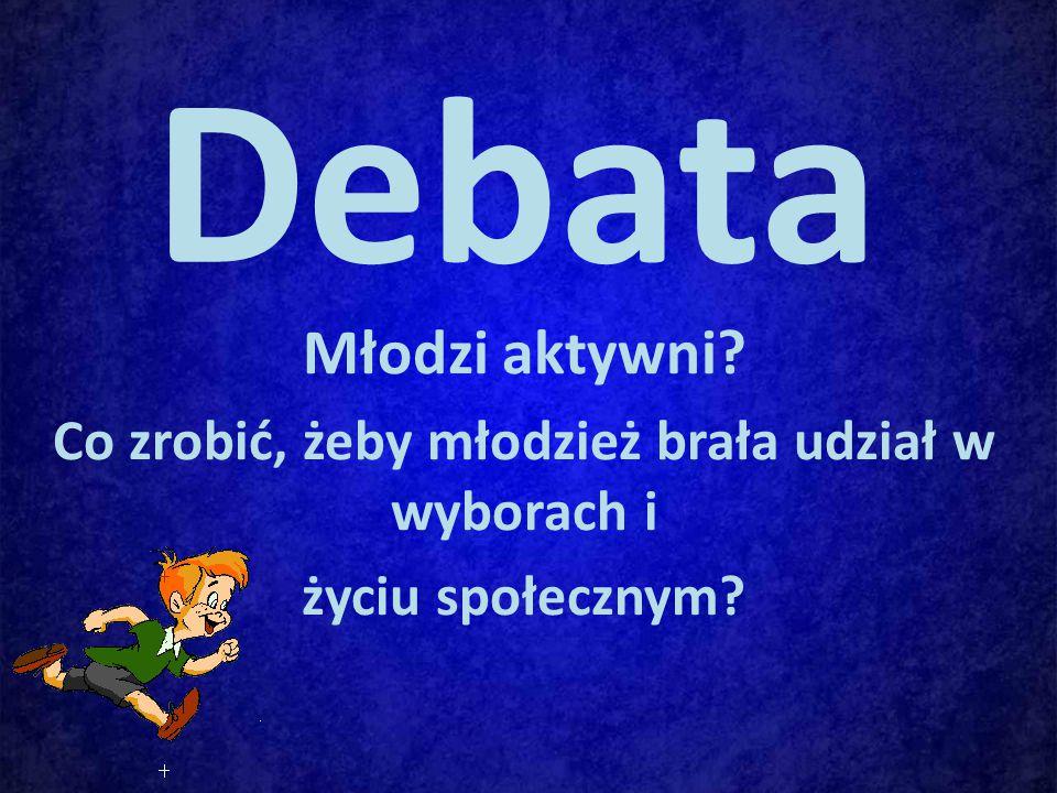 Debata Młodzi aktywni Co zrobić, żeby młodzież brała udział w wyborach i życiu społecznym