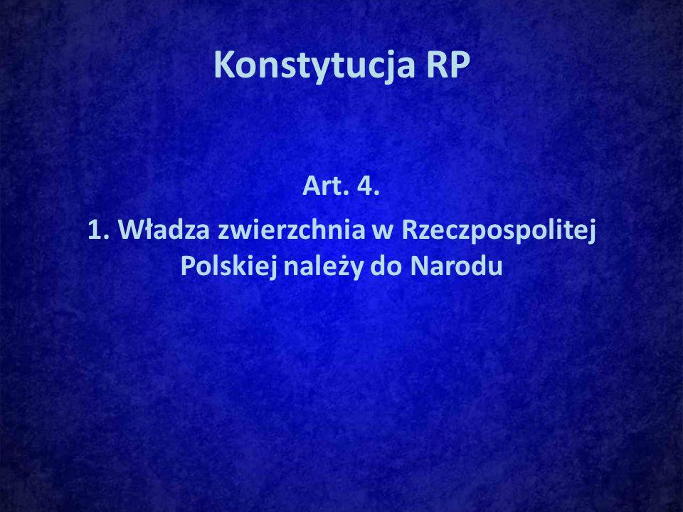 Konstytucja RP Art. 4. 1. Władza zwierzchnia w Rzeczpospolitej Polskiej należy do Narodu