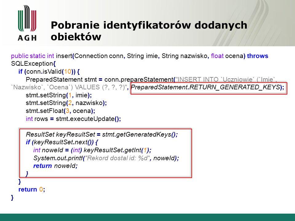 Pobranie identyfikatorów dodanych obiektów public static int insert(Connection conn, String imie, String nazwisko, float ocena) throws SQLException{ i