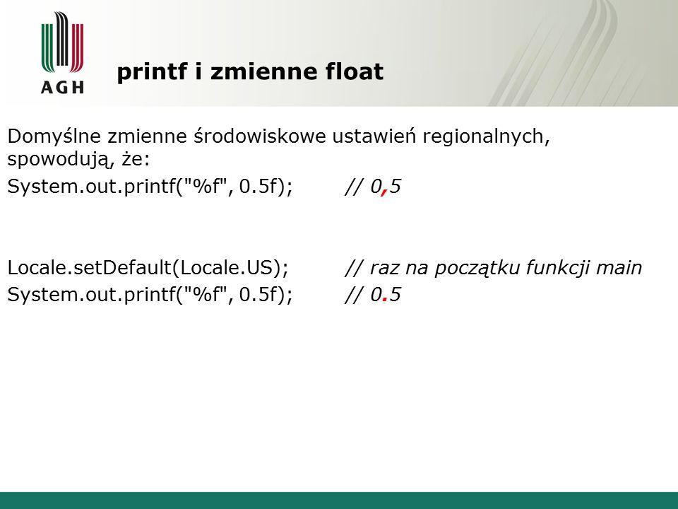 printf i zmienne float Domyślne zmienne środowiskowe ustawień regionalnych, spowodują, że: System.out.printf(