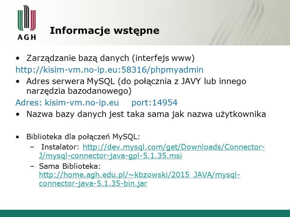 Informacje wstępne Zarządzanie bazą danych (interfejs www) http://kisim-vm.no-ip.eu:58316/phpmyadmin Adres serwera MySQL (do połącznia z JAVY lub inne