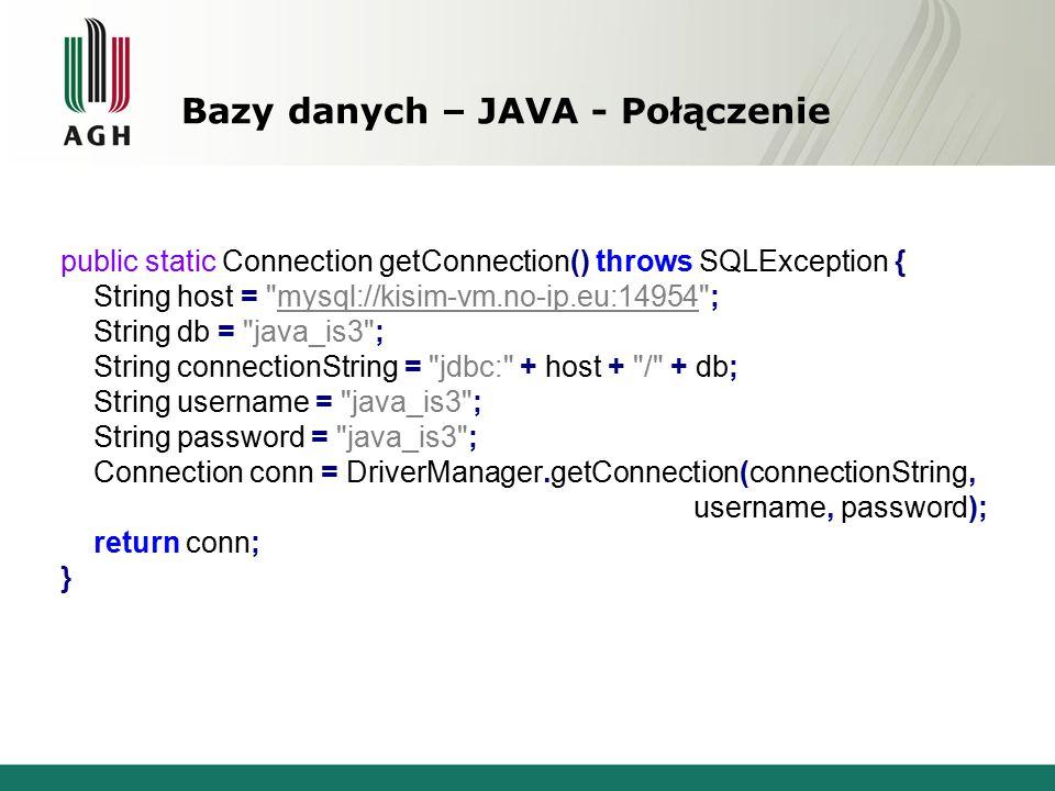 Bazy danych – JAVA - Połączenie public static Connection getConnection() throws SQLException { String host =
