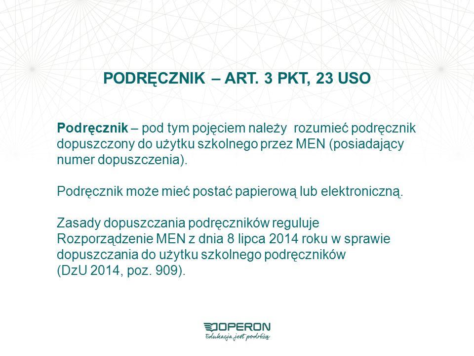 PODRĘCZNIK – ART. 3 PKT, 23 USO Podręcznik – pod tym pojęciem należy rozumieć podręcznik dopuszczony do użytku szkolnego przez MEN (posiadający numer