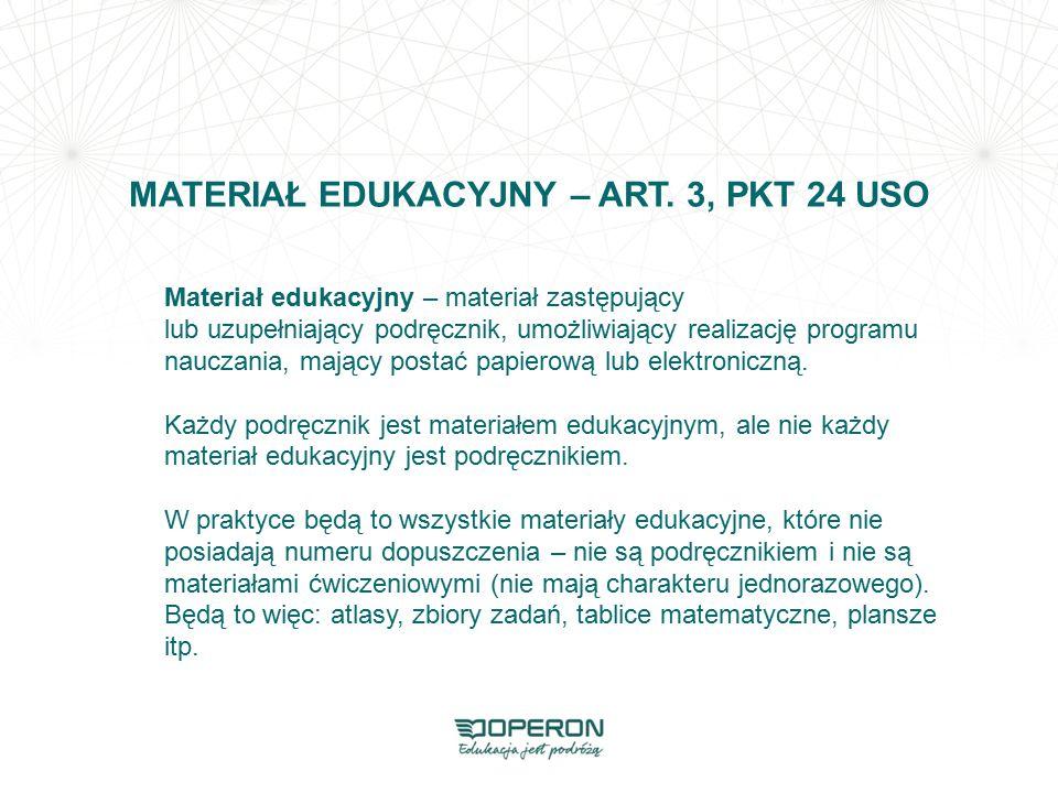 MATERIAŁ EDUKACYJNY – ART. 3, PKT 24 USO Materiał edukacyjny – materiał zastępujący lub uzupełniający podręcznik, umożliwiający realizację programu na